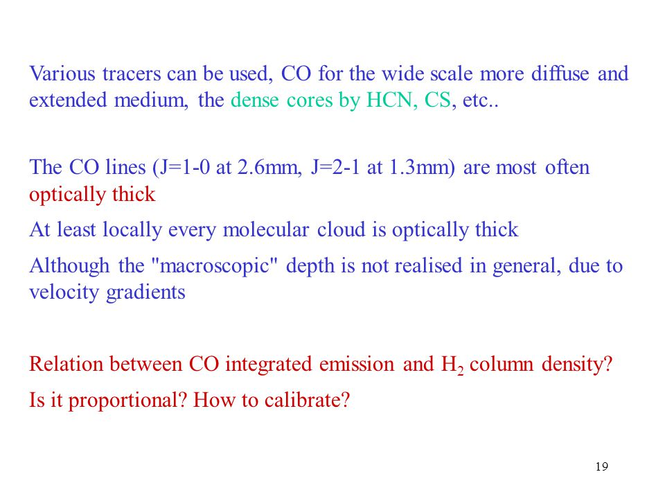 Various tracers can be used, CO for the wide scale more diffuse and extended medium, the dense cores by HCN, CS, etc..