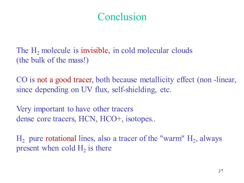 Conclusion The H2 molecule is invisible, in cold molecular clouds