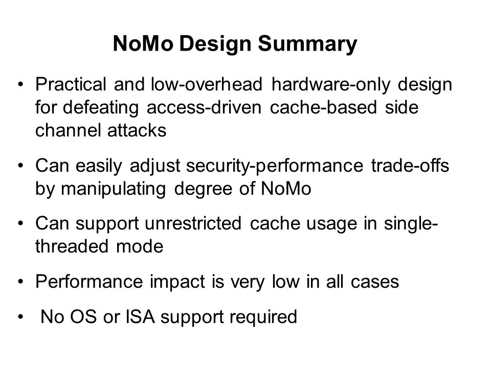 NoMo Design Summary Practical and low-overhead hardware-only design for defeating access-driven cache-based side channel attacks.