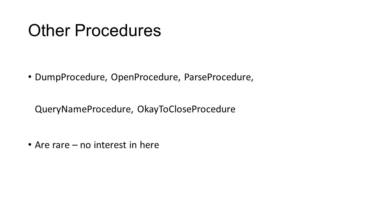 Other Procedures DumpProcedure, OpenProcedure, ParseProcedure, QueryNameProcedure, OkayToCloseProcedure.
