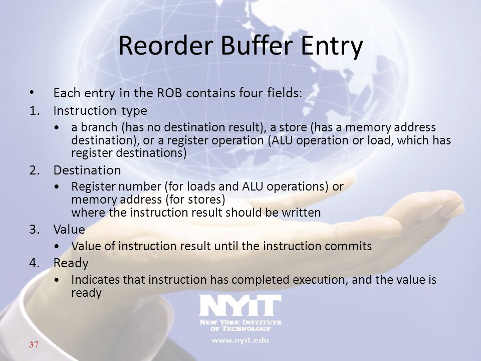 Reorder Buffer Entry Each entry in the ROB contains four fields: