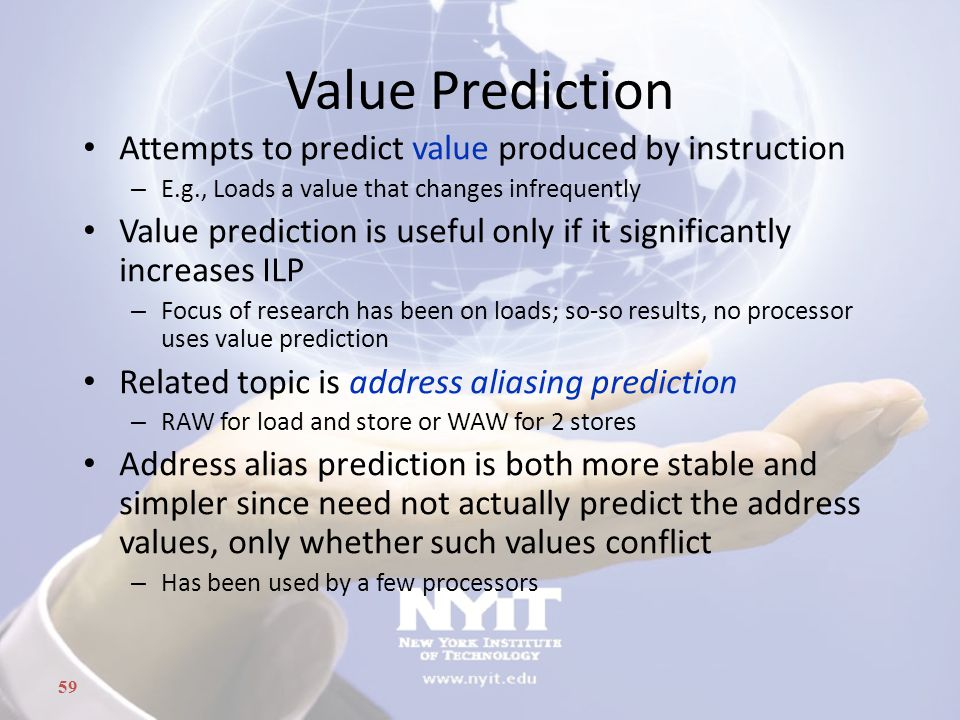 Value Prediction Attempts to predict value produced by instruction