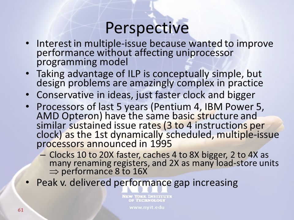 Perspective Interest in multiple-issue because wanted to improve performance without affecting uniprocessor programming model.