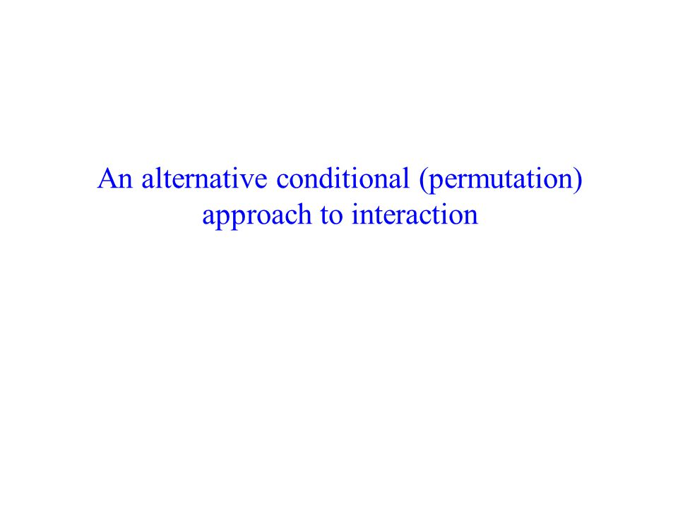 An alternative conditional (permutation) approach to interaction