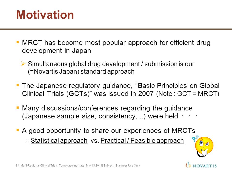 Motivation MRCT has become most popular approach for efficient drug development in Japan.