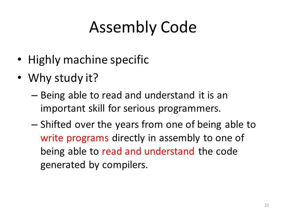 Assembly Code Highly machine specific Why study it