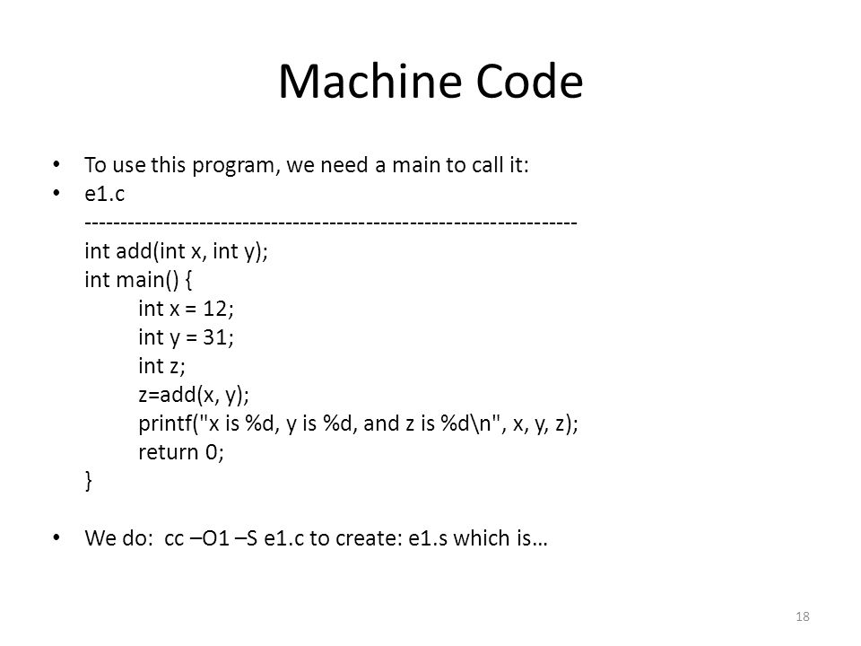 Machine Code To use this program, we need a main to call it: e1.c