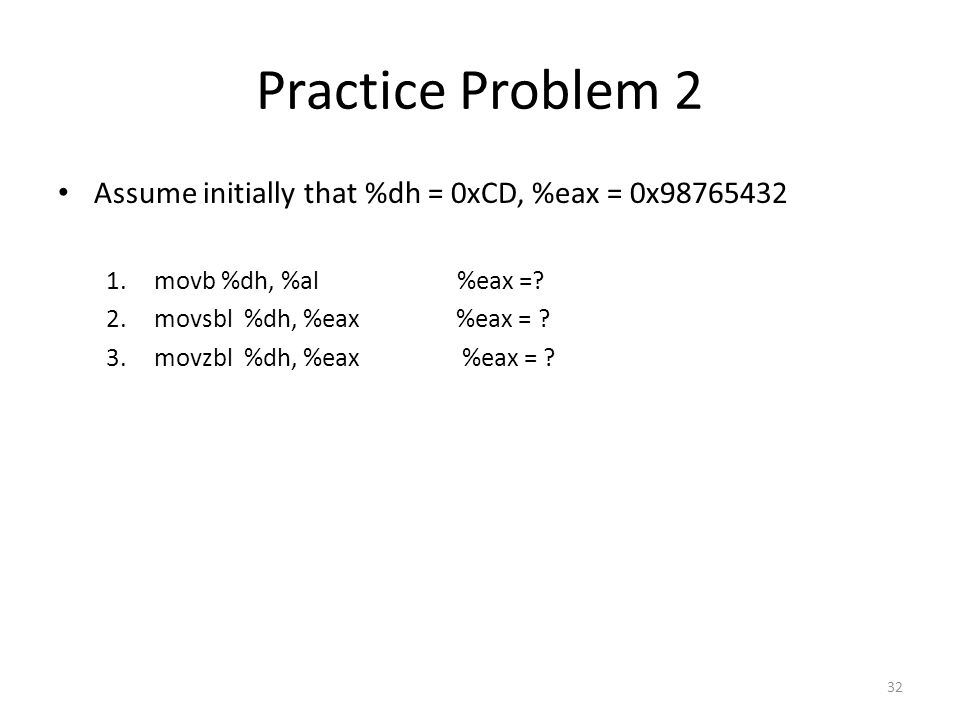 Practice Problem 2 Assume initially that %dh = 0xCD, %eax = 0x98765432