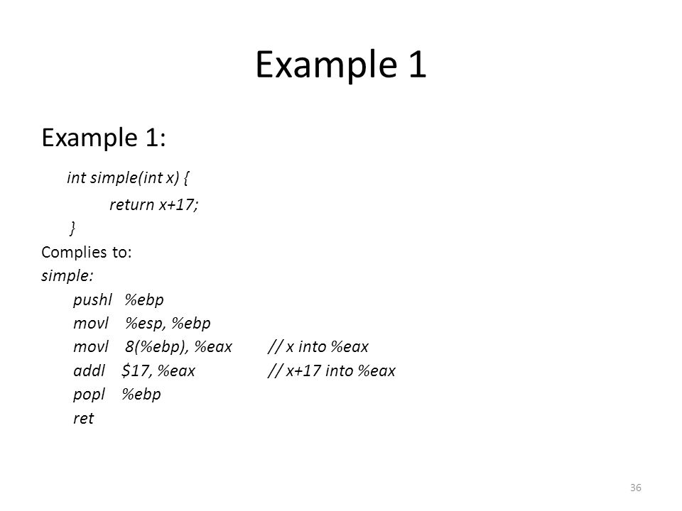 Example 1 Example 1: int simple(int x) { return x+17; } Complies to: