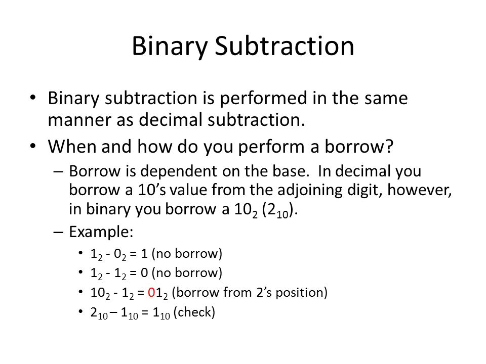 Binary Subtraction Binary subtraction is performed in the same manner as decimal subtraction. When and how do you perform a borrow