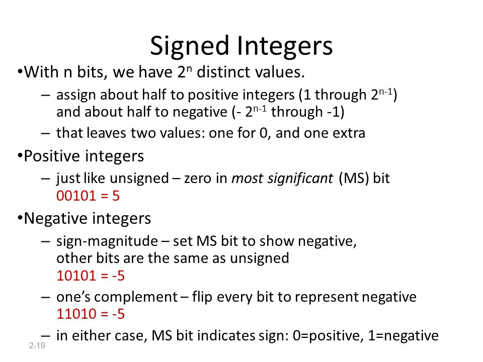 Signed Integers With n bits, we have 2n distinct values.