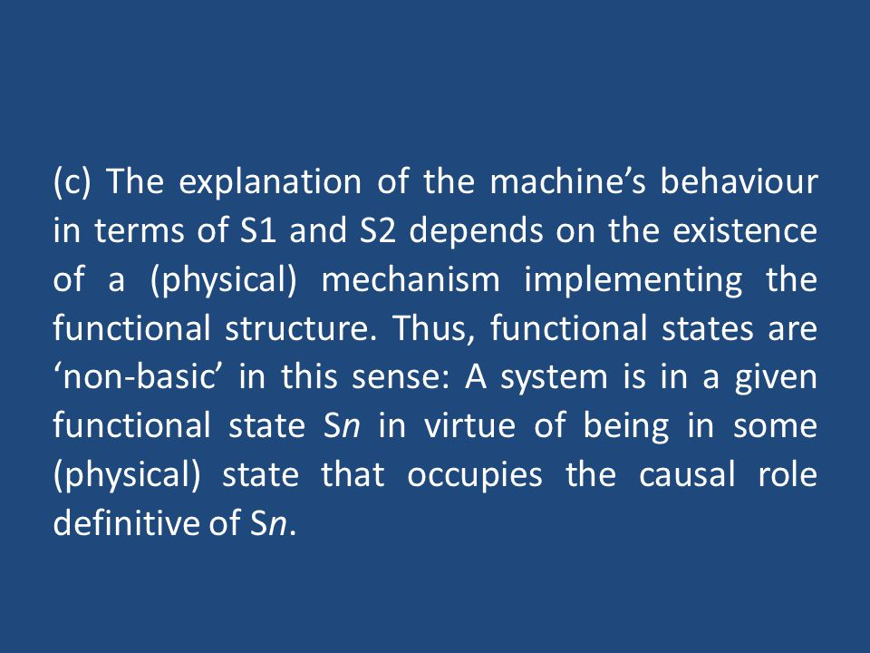 (c) The explanation of the machine's behaviour in terms of S1 and S2 depends on the existence of a (physical) mechanism implementing the functional structure.