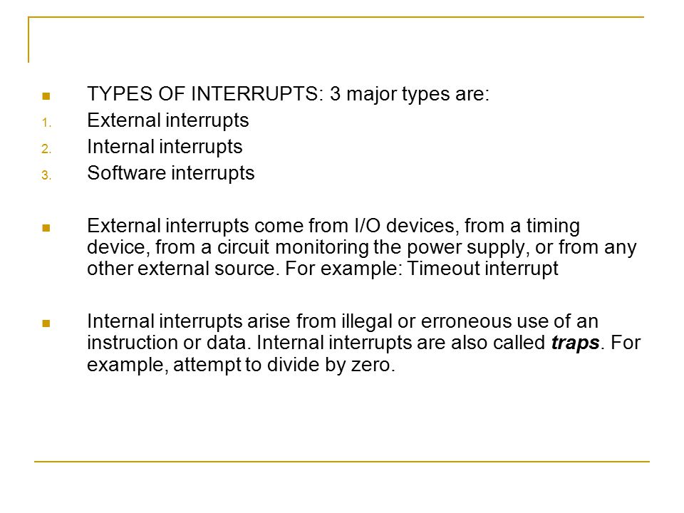 TYPES OF INTERRUPTS: 3 major types are: