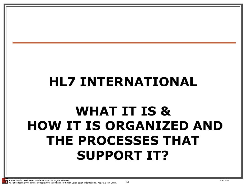 HL7 International What It Is & How It Is Organized and the Processes that support it