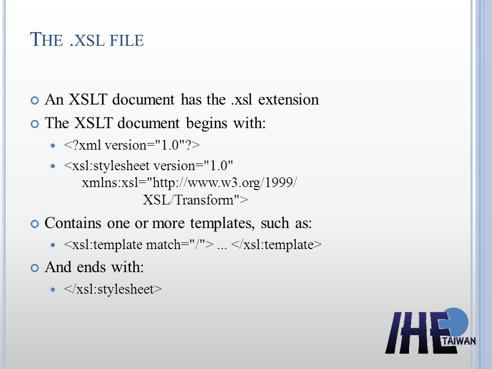 The .xsl file An XSLT document has the .xsl extension