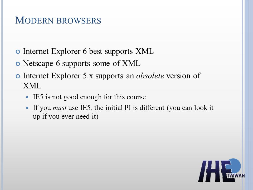 Modern browsers Internet Explorer 6 best supports XML
