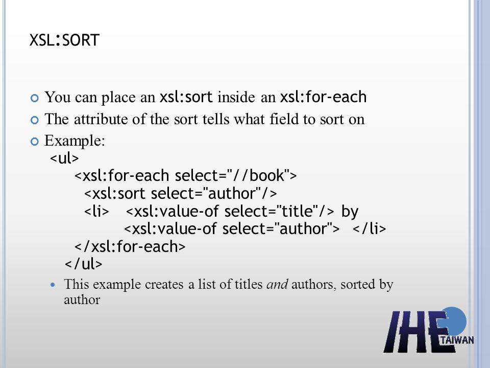 xsl:sort You can place an xsl:sort inside an xsl:for-each