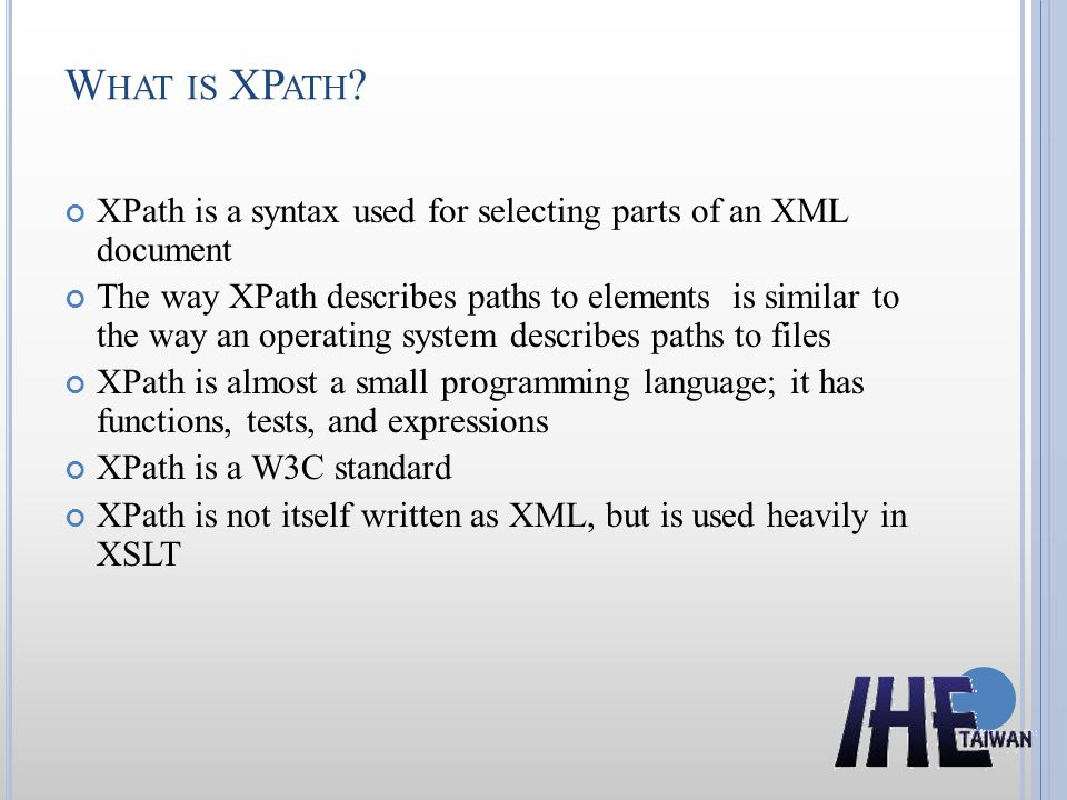 What is XPath XPath is a syntax used for selecting parts of an XML document.