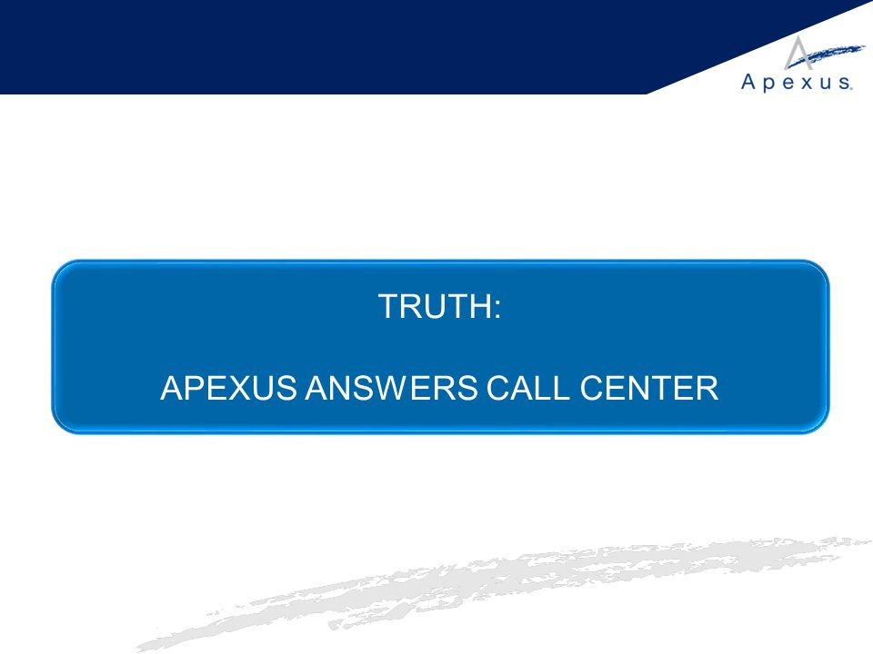 TRUTH: APEXUS ANSWERS CALL CENTER
