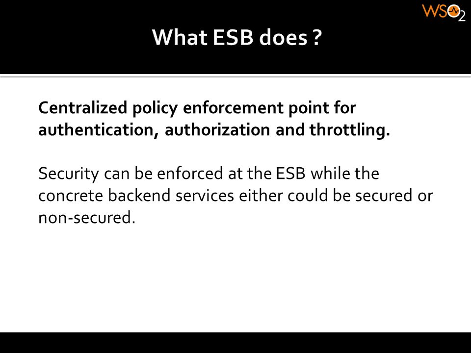 What ESB does Centralized policy enforcement point for authentication, authorization and throttling.