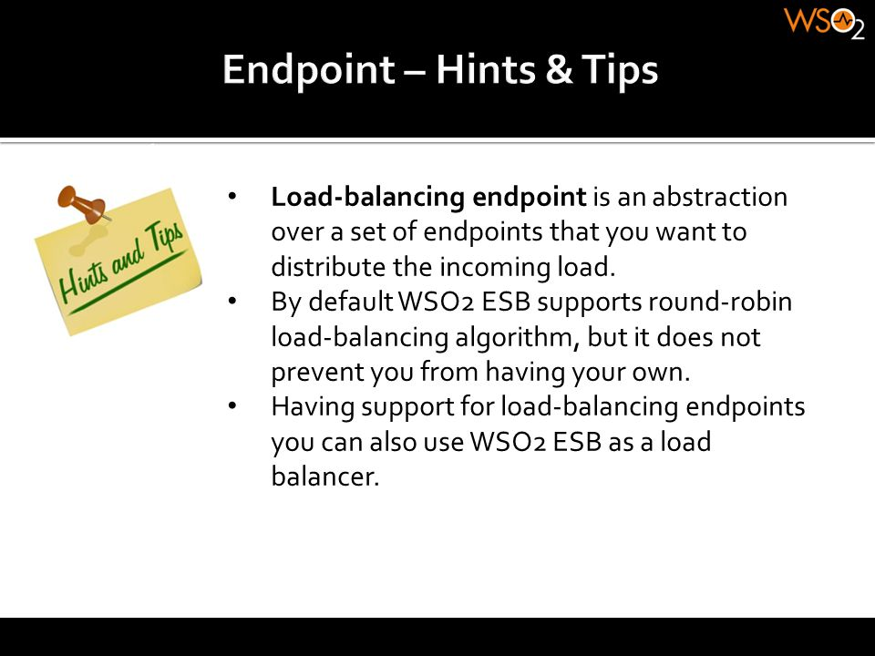 Endpoint – Hints & Tips Load-balancing endpoint is an abstraction over a set of endpoints that you want to distribute the incoming load.