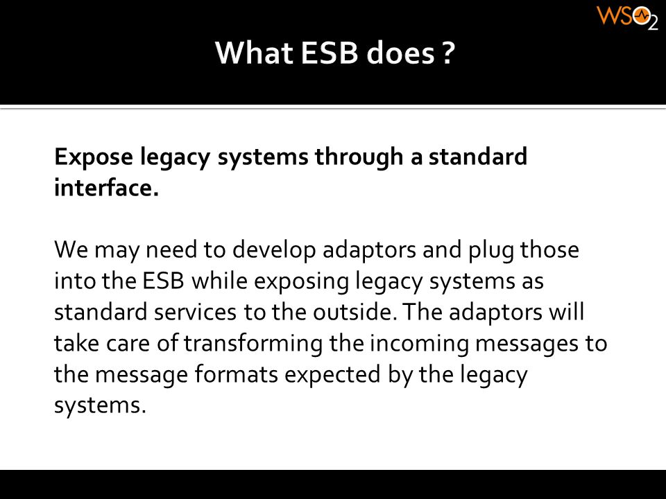 What ESB does Expose legacy systems through a standard interface.