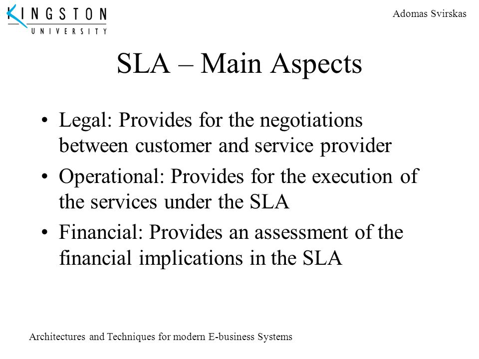 SLA – Main Aspects Legal: Provides for the negotiations between customer and service provider.