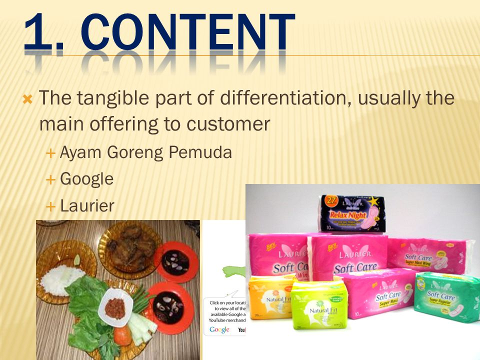 1. CONTENT The tangible part of differentiation, usually the main offering to customer. Ayam Goreng Pemuda.