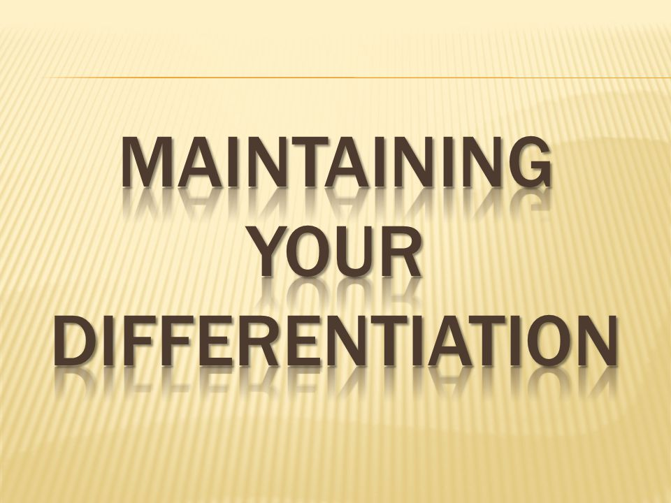Maintaining your differentiation