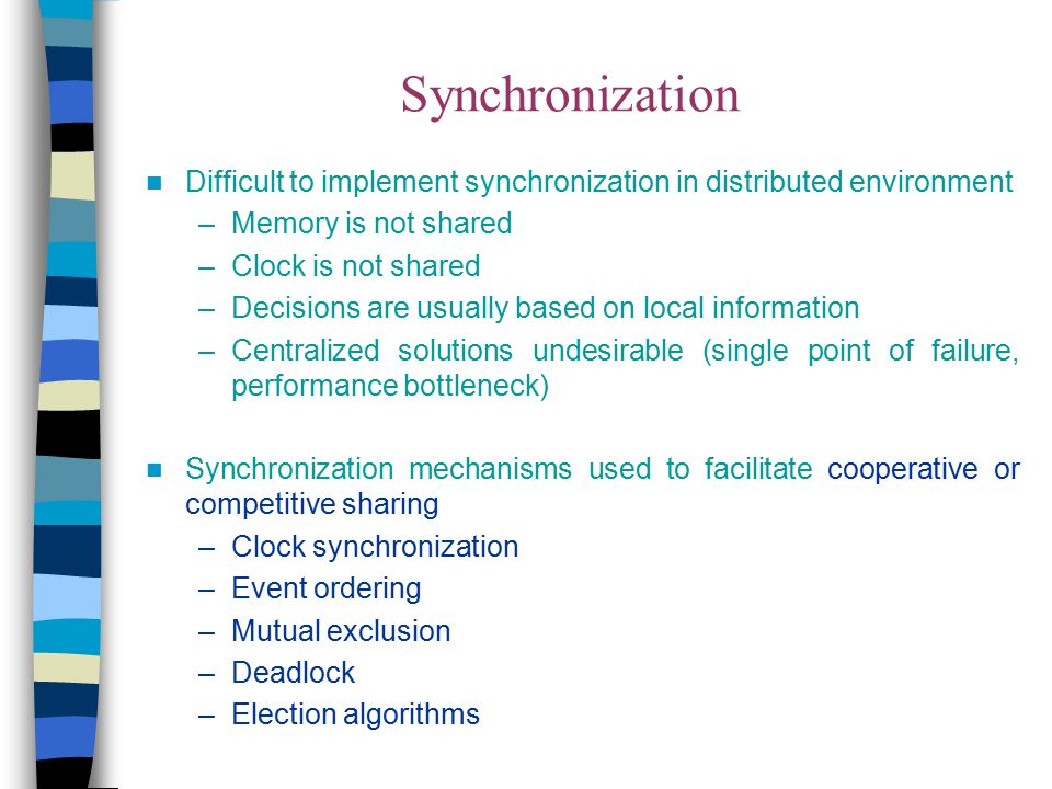 Synchronization Difficult to implement synchronization in distributed environment. Memory is not shared.