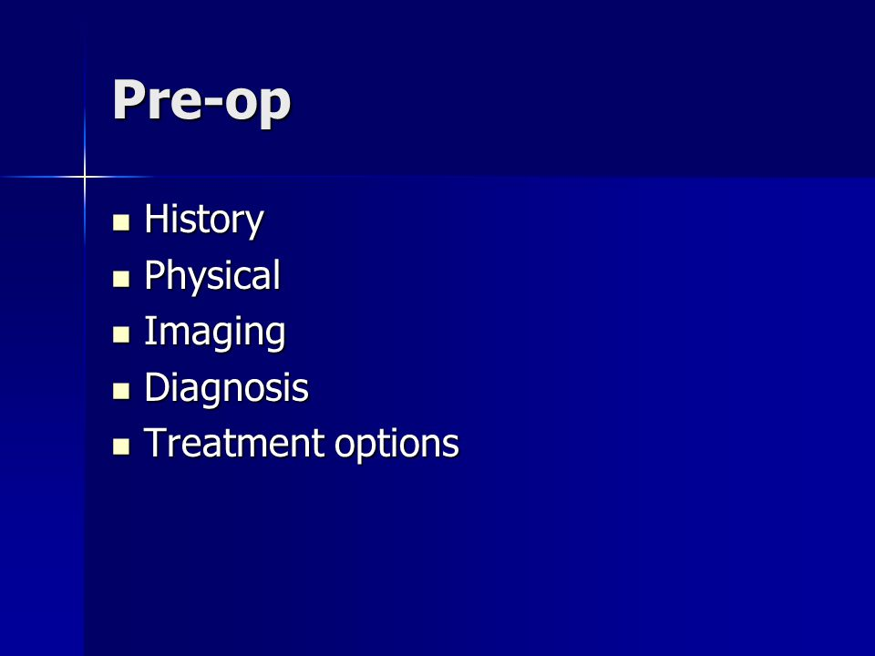 Pre-op History Physical Imaging Diagnosis Treatment options