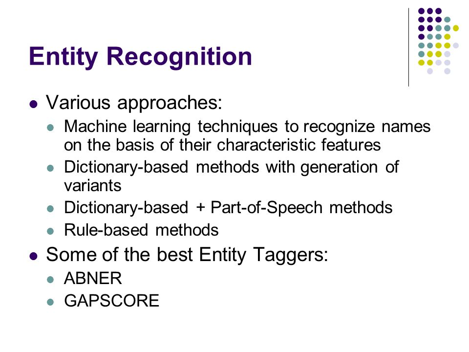 Entity Recognition Various approaches: