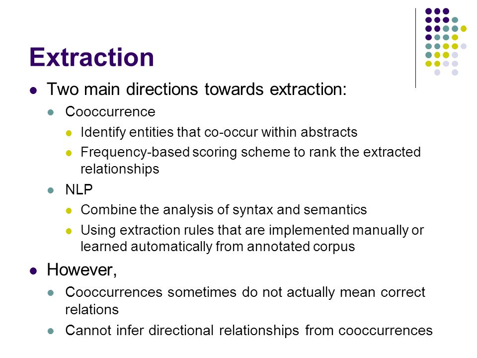 Extraction Two main directions towards extraction: However,