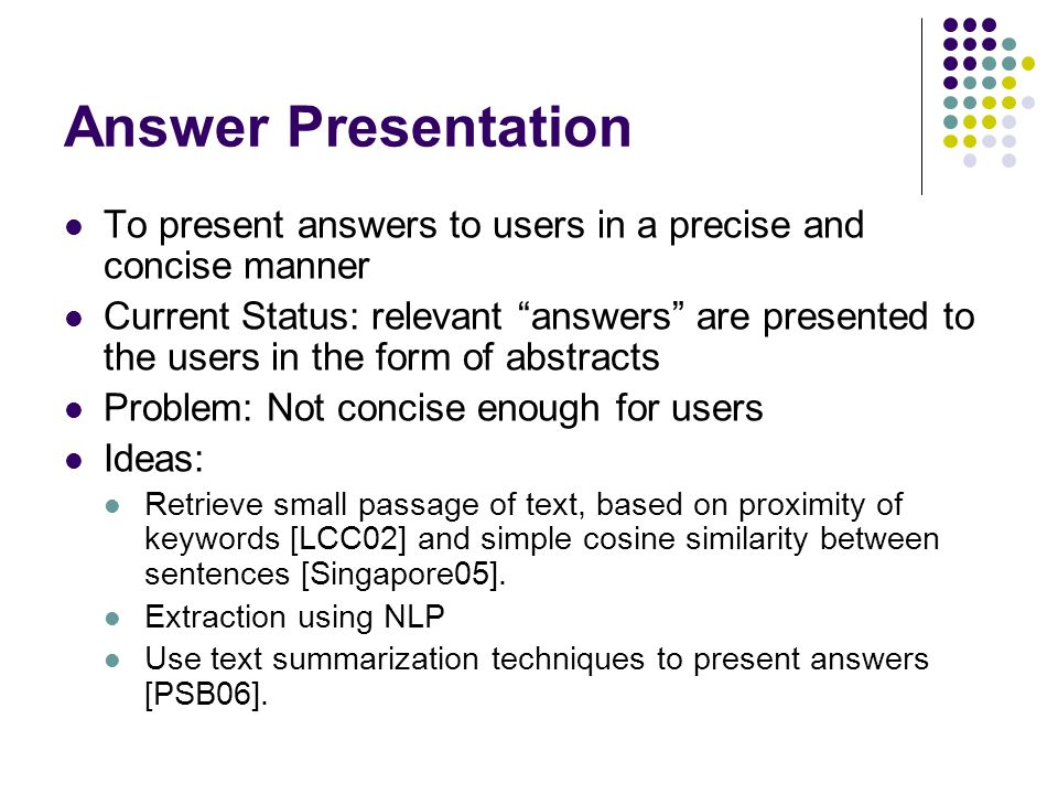 Answer Presentation To present answers to users in a precise and concise manner.