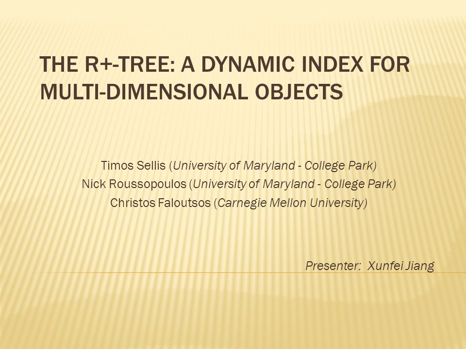 The R+-Tree: A Dynamic Index for Multi-Dimensional Objects