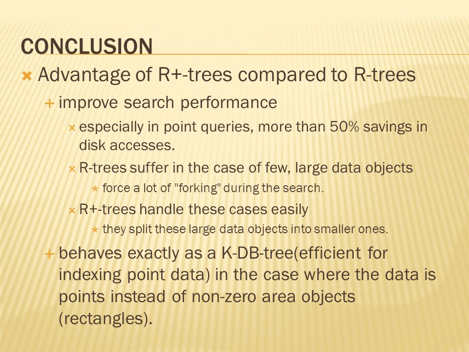 conclusion Advantage of R+-trees compared to R-trees