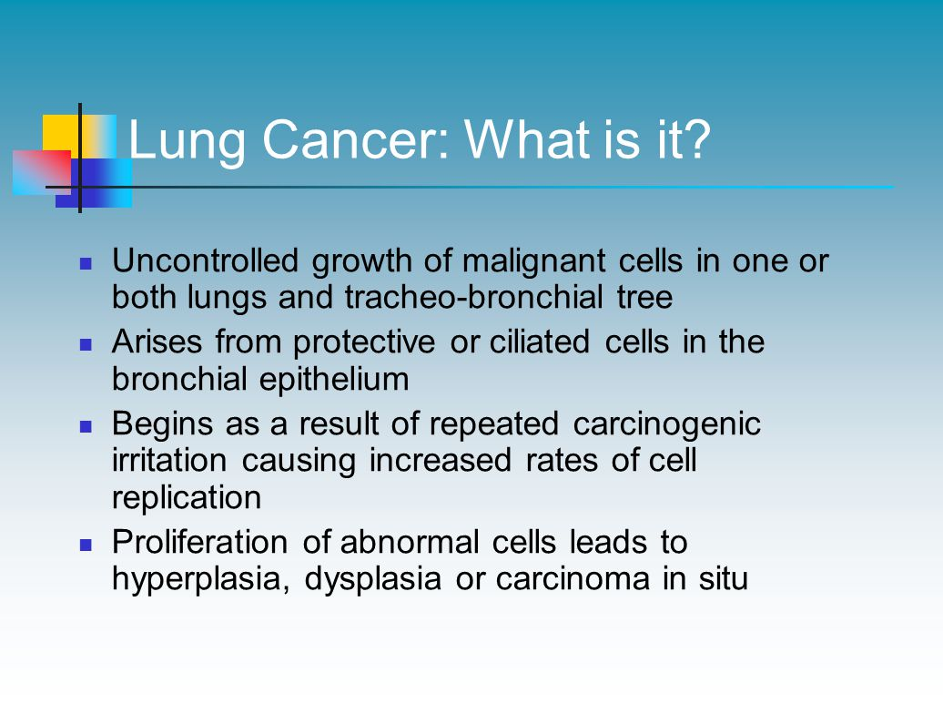 Lung Cancer: What is it Uncontrolled growth of malignant cells in one or both lungs and tracheo-bronchial tree.
