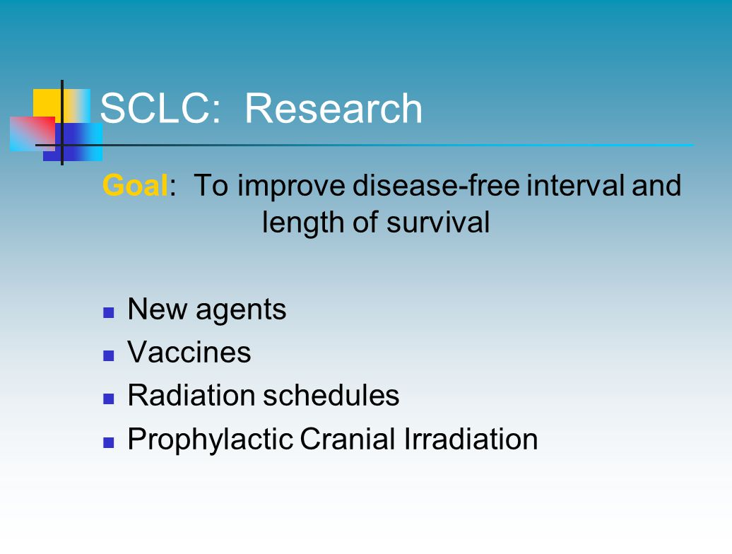 SCLC: Research Goal: To improve disease-free interval and length of survival. New agents. Vaccines.