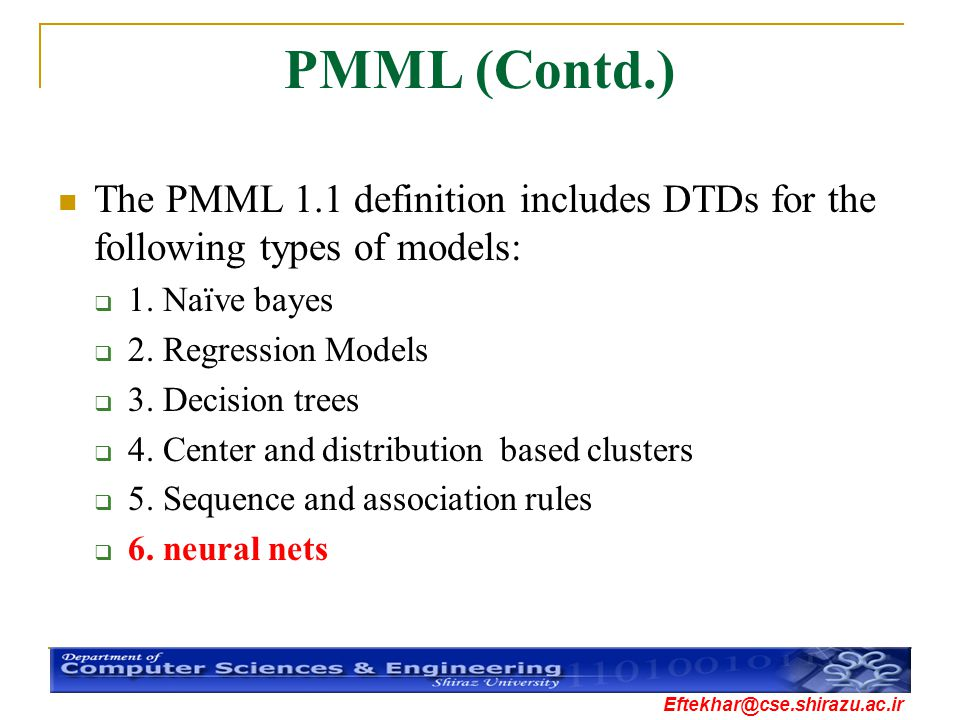 PMML (Contd.) The PMML 1.1 definition includes DTDs for the following types of models: 1. Naïve bayes.
