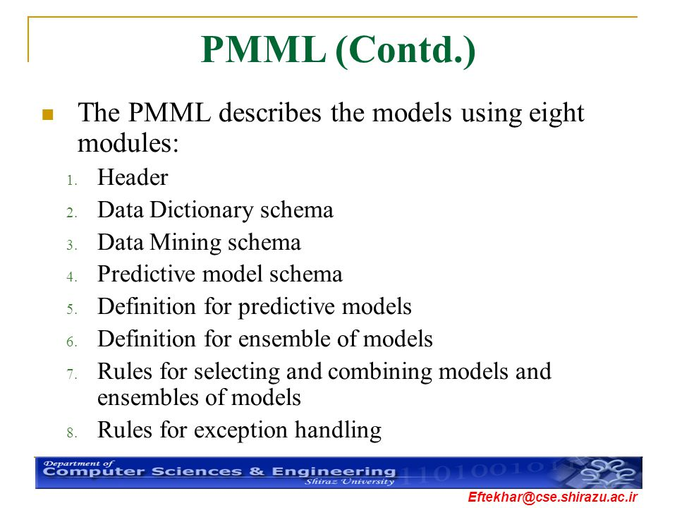PMML (Contd.) The PMML describes the models using eight modules: