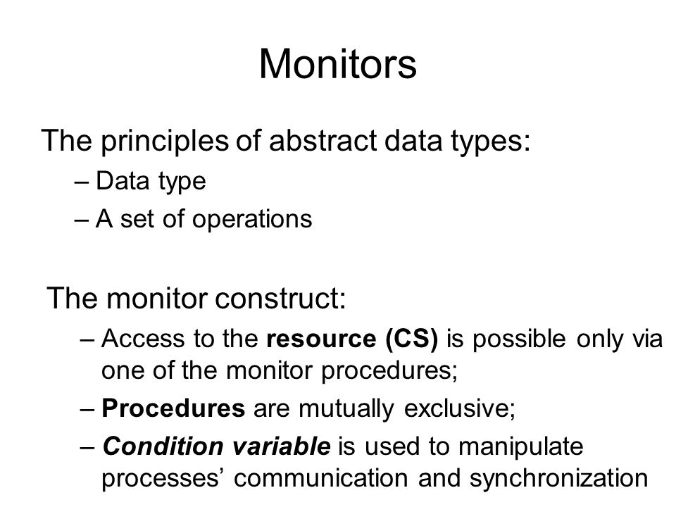 Monitors The principles of abstract data types: The monitor construct: