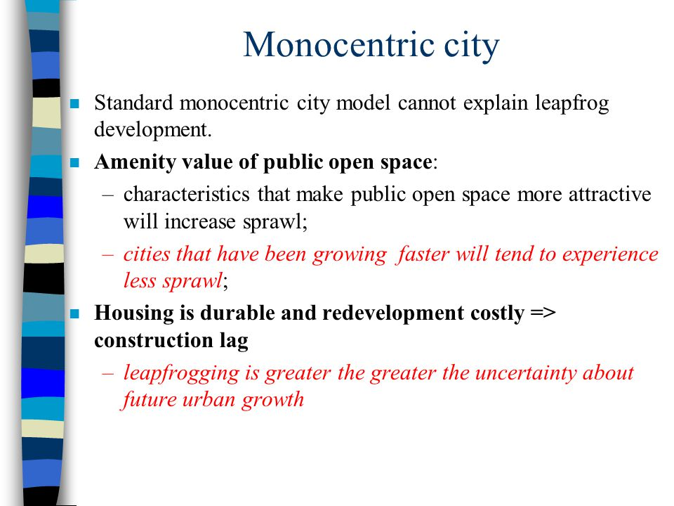 Monocentric city Standard monocentric city model cannot explain leapfrog development. Amenity value of public open space: