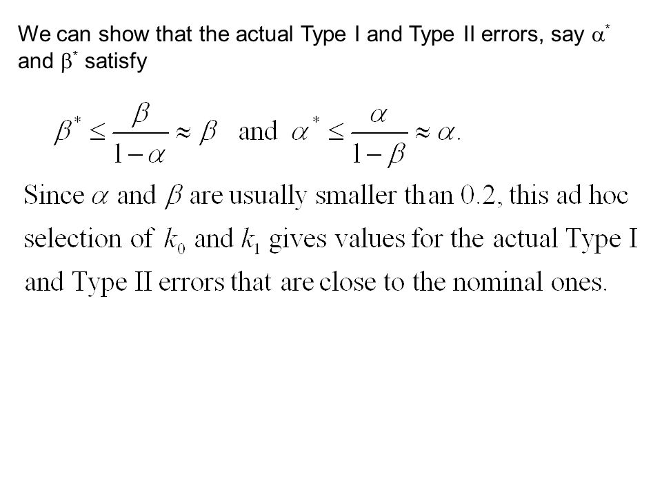 We can show that the actual Type I and Type II errors, say . and 