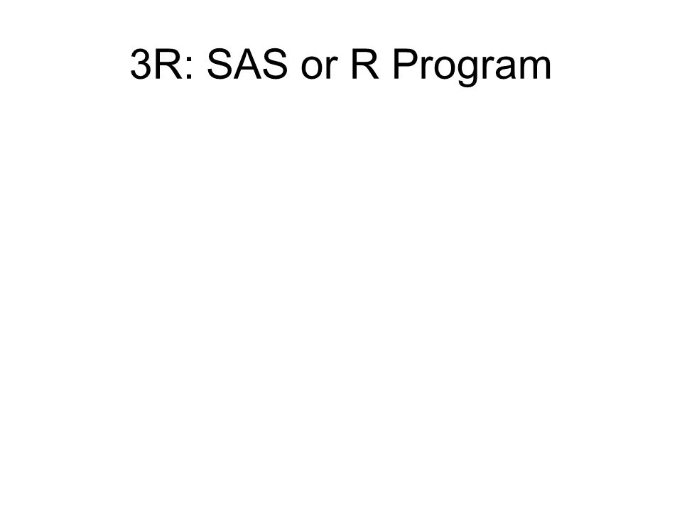 3R: SAS or R Program