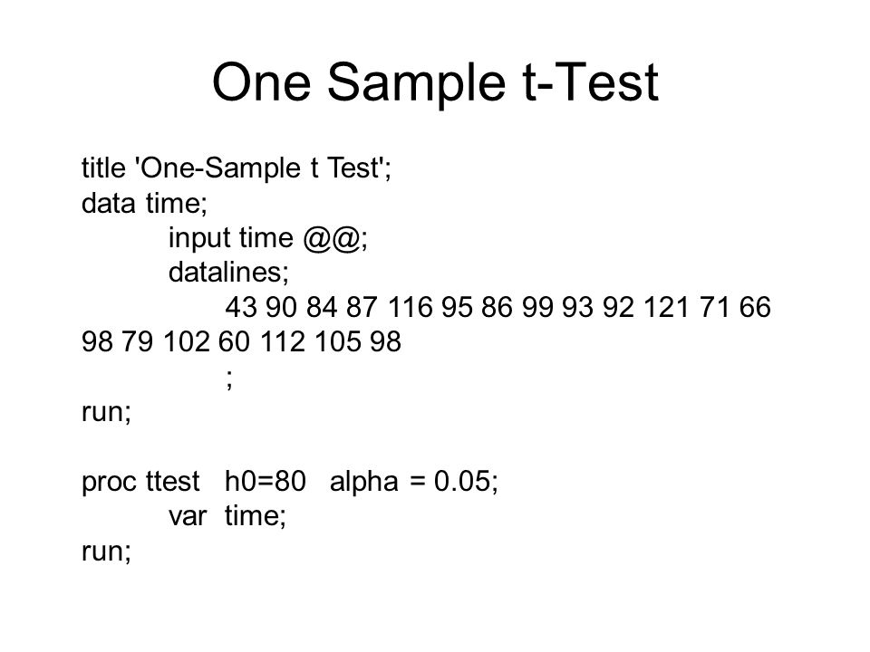 One Sample t-Test title One-Sample t Test ; data time; input time @@;