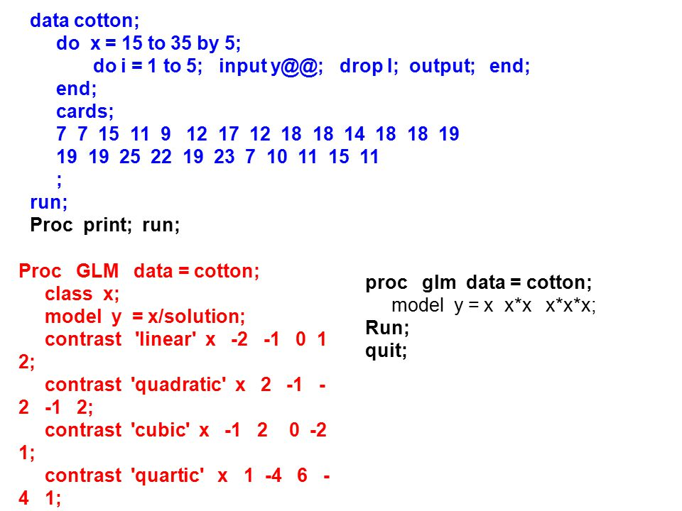data cotton; do x = 15 to 35 by 5; do i = 1 to 5; input y@@; drop I; output; end; end; cards;