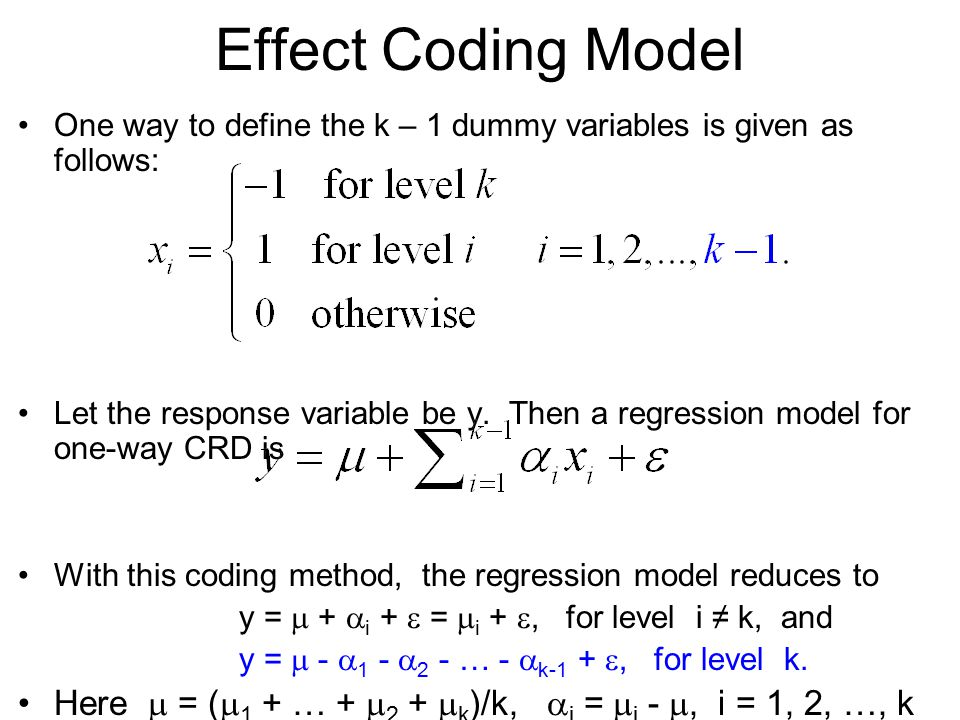 Effect Coding Model One way to define the k – 1 dummy variables is given as follows:
