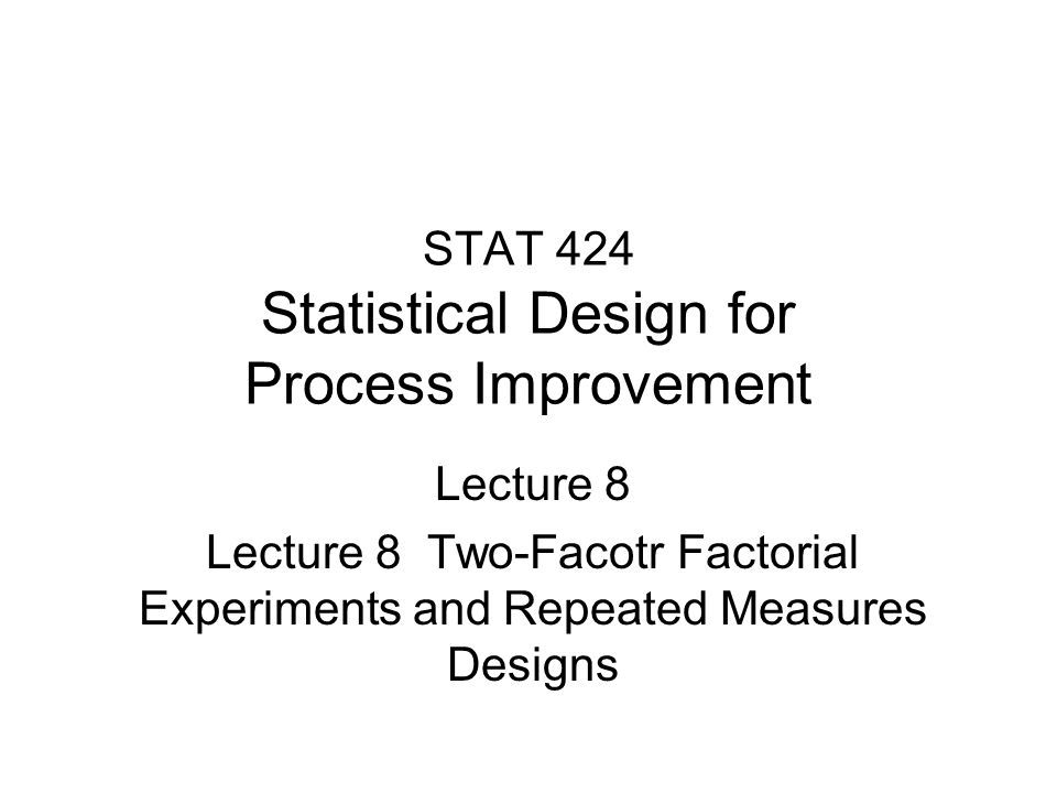 STAT 424 Statistical Design for Process Improvement