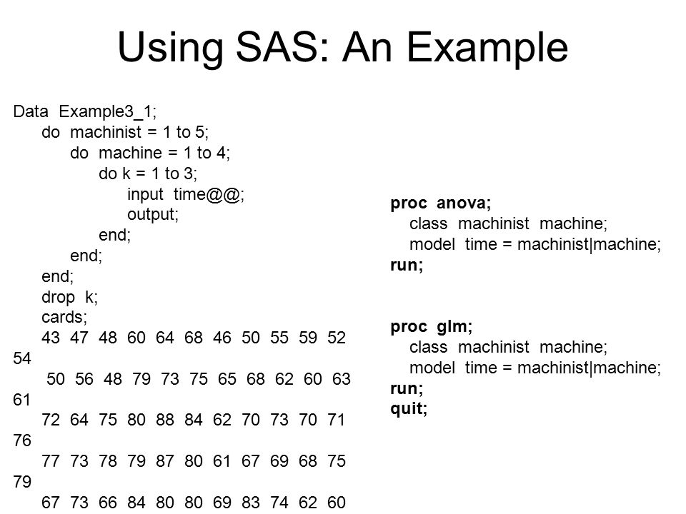 Using SAS: An Example Data Example3_1; do machinist = 1 to 5;
