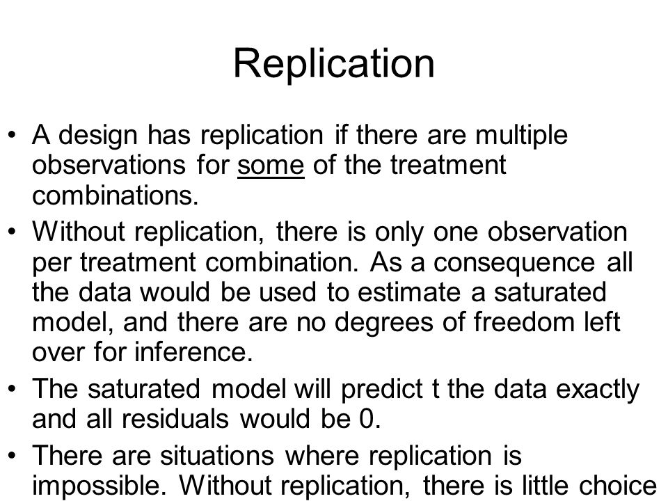 Replication A design has replication if there are multiple observations for some of the treatment combinations.